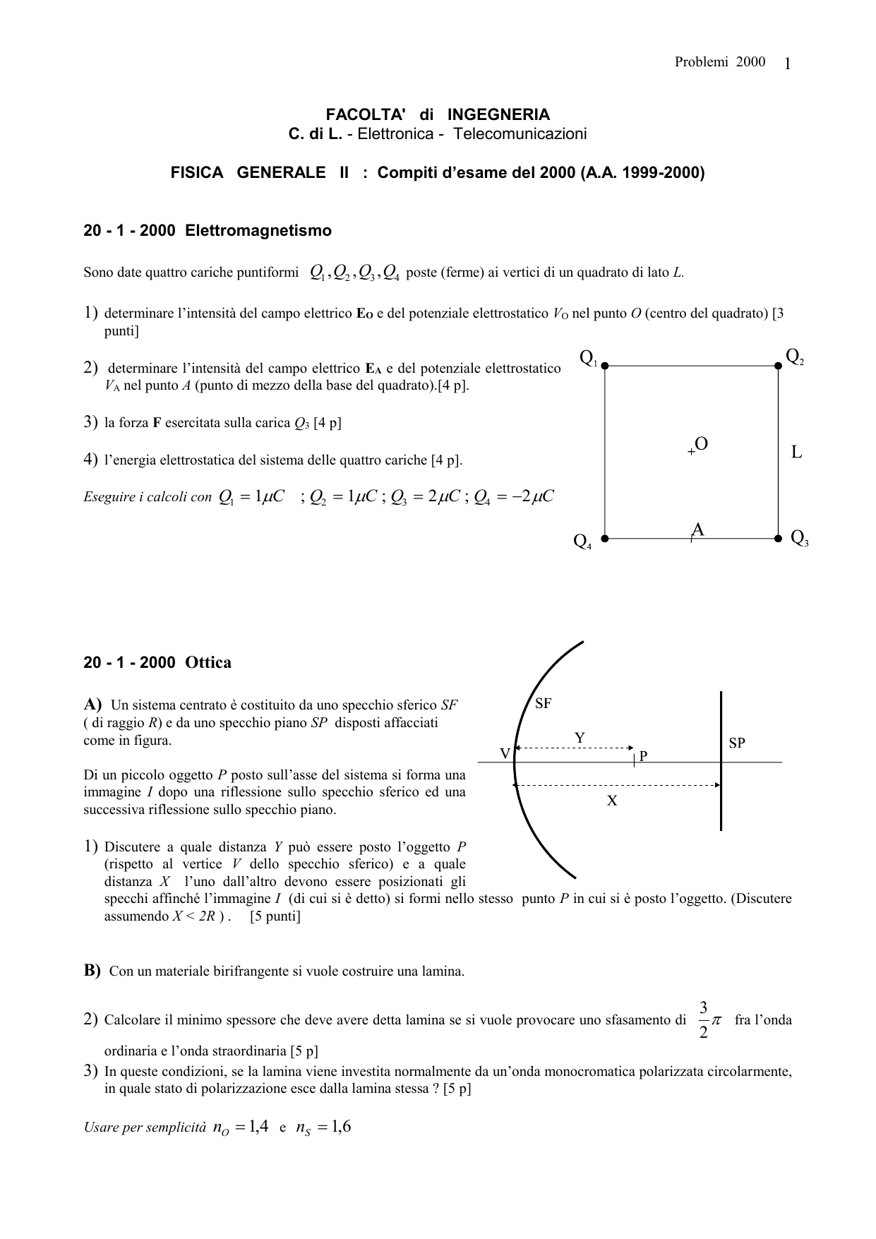 79b6855d38 Problemi 2000 1 FACOLTA' di INGEGNERIA C. di L. - Elettronica -  Telecomunicazioni FISICA GENERALE II : Compiti d'esame del 2000 (A.A.  1999-2000) 20 - 1 ...