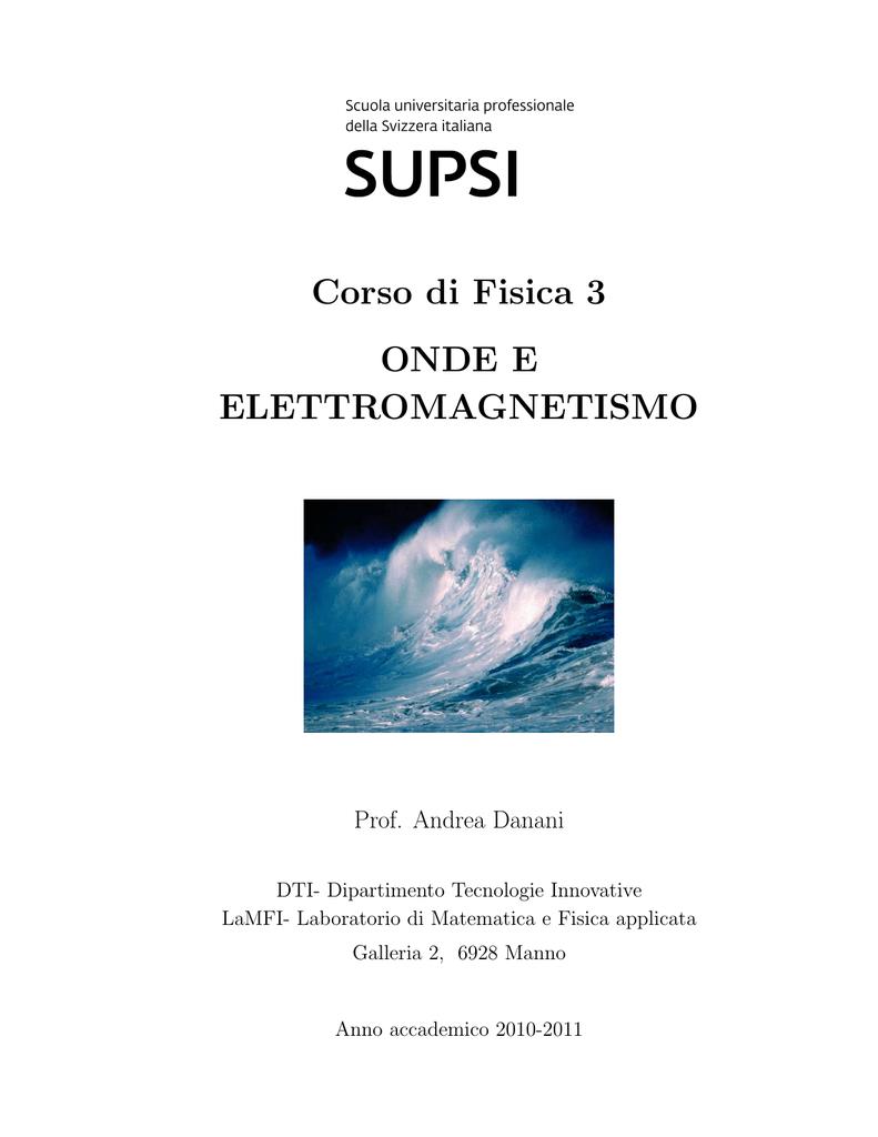 49781ab43f Corso di Fisica 3 ONDE E ELETTROMAGNETISMO Prof. Andrea Danani DTI-  Dipartimento Tecnologie Innovative LaMFI- Laboratorio di Matematica e  Fisica applicata ...