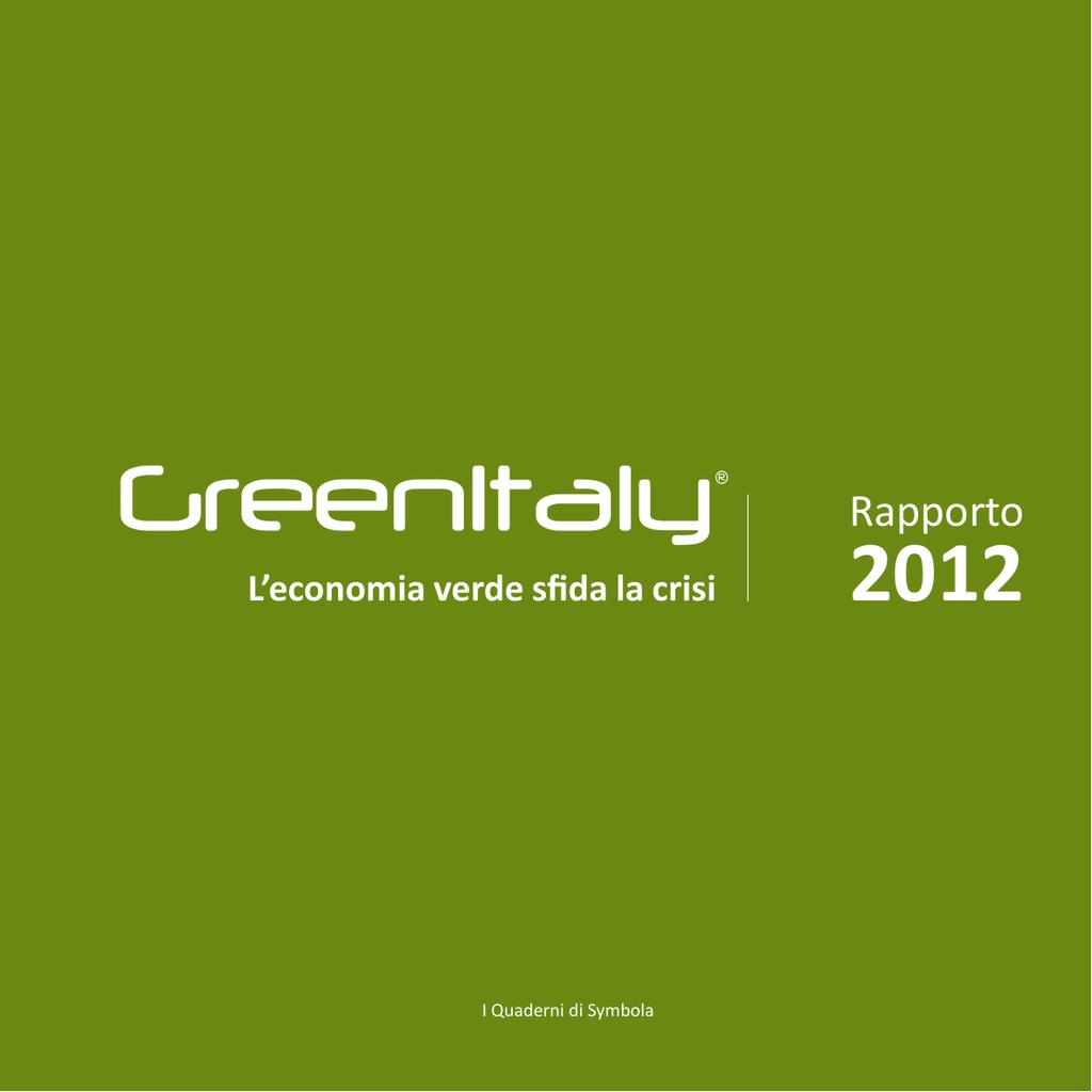 d3ab762a98 GreenItaly ® L'economia verde sfida la crisi I Quaderni di Symbola Rapporto  2012 Realizzato da Coordinamento Marco Frey Coordinatore scientifico  GreenItaly ...