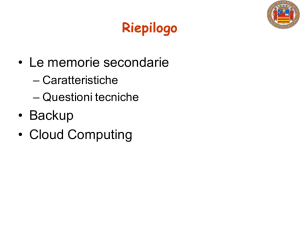 Riepilogo • Le memorie secondarie • Backup • Cloud Computing
